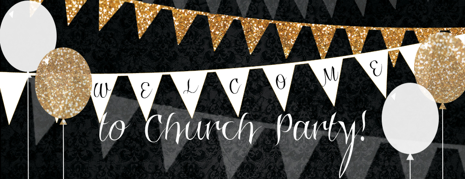Welcome To Church Party - April 27th